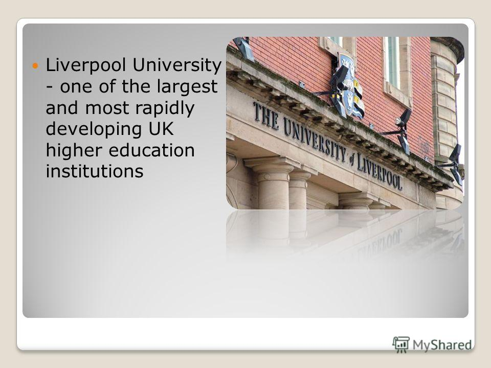 Liverpool University - one of the largest and most rapidly developing UK higher education institutions
