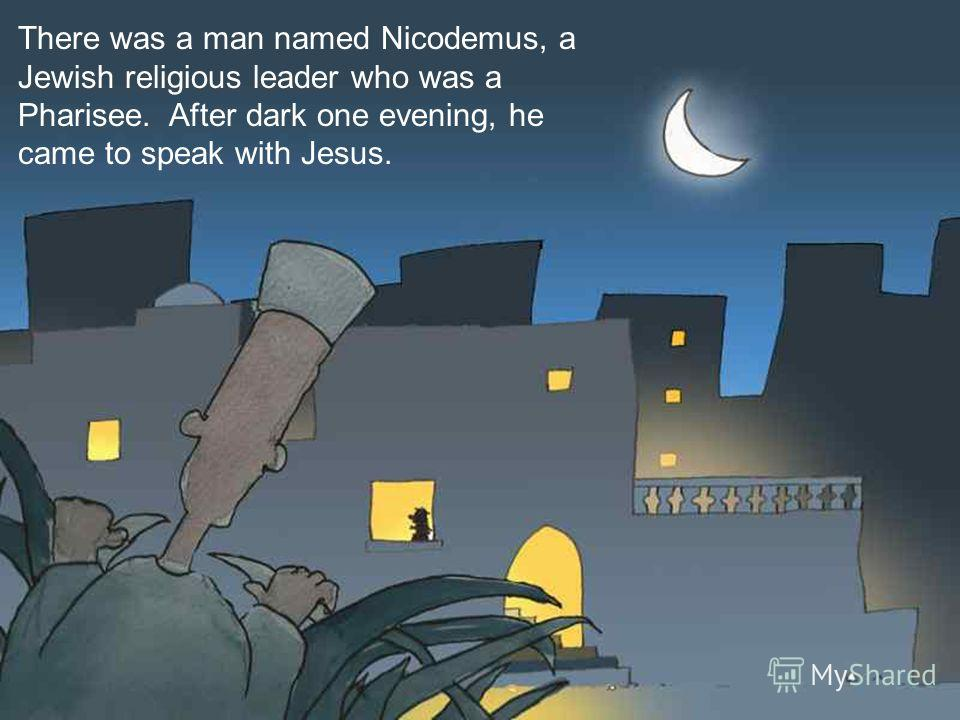 There was a man named Nicodemus, a Jewish religious leader who was a Pharisee. After dark one evening, he came to speak with Jesus.