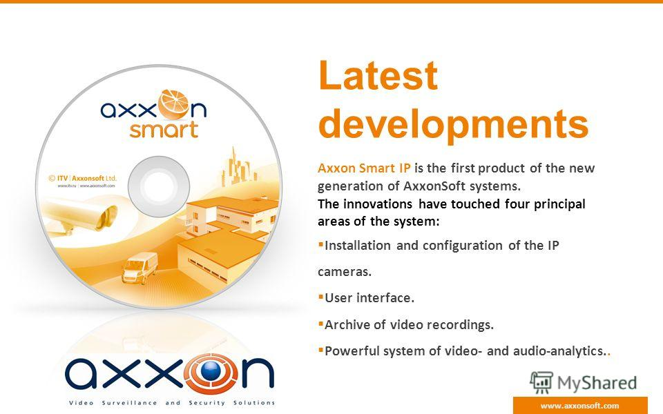 Latest developments Axxon Smart IP is the first product of the new generation of AxxonSoft systems. The innovations have touched four principal areas of the system: Installation and configuration of the IP cameras. User interface. Archive of video re