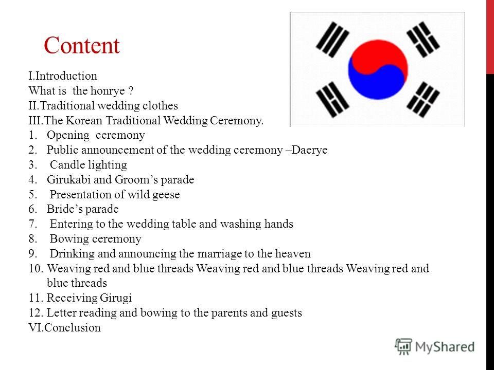 Content I.Introduction What is the honrye ? II.Traditional wedding clothes III.The Korean Traditional Wedding Ceremony. 1.Opening ceremony 2.Public announcement of the wedding ceremony –Daerye 3. Candle lighting 4.Girukabi and Grooms parade 5. Presen