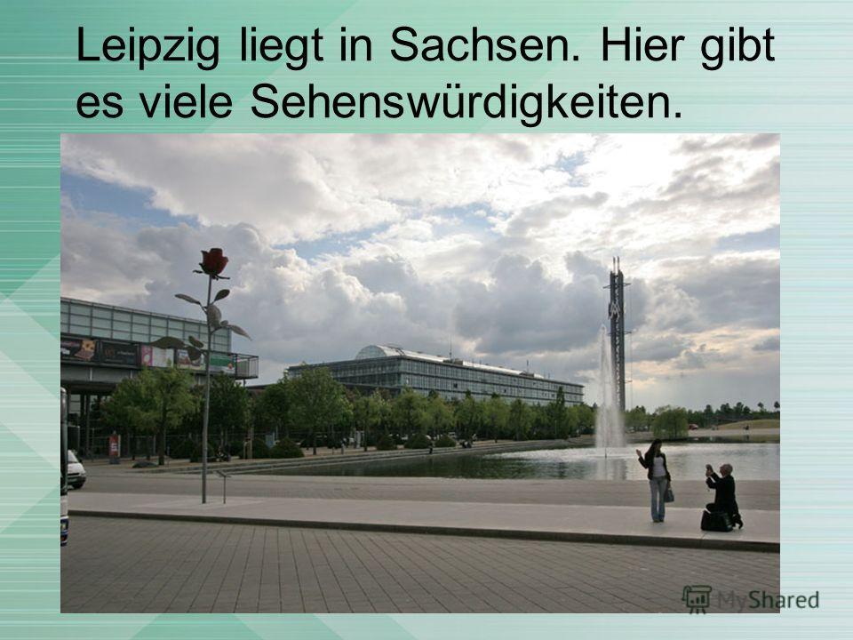Leipzig liegt in Sachsen. Hier gibt es viele Sehenswürdigkeiten.