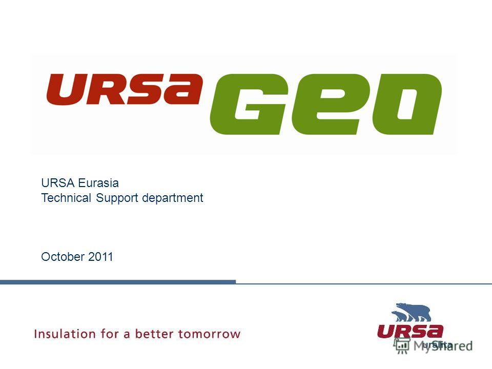 URSA GEO URSA Eurasia Technical Support department October 2011