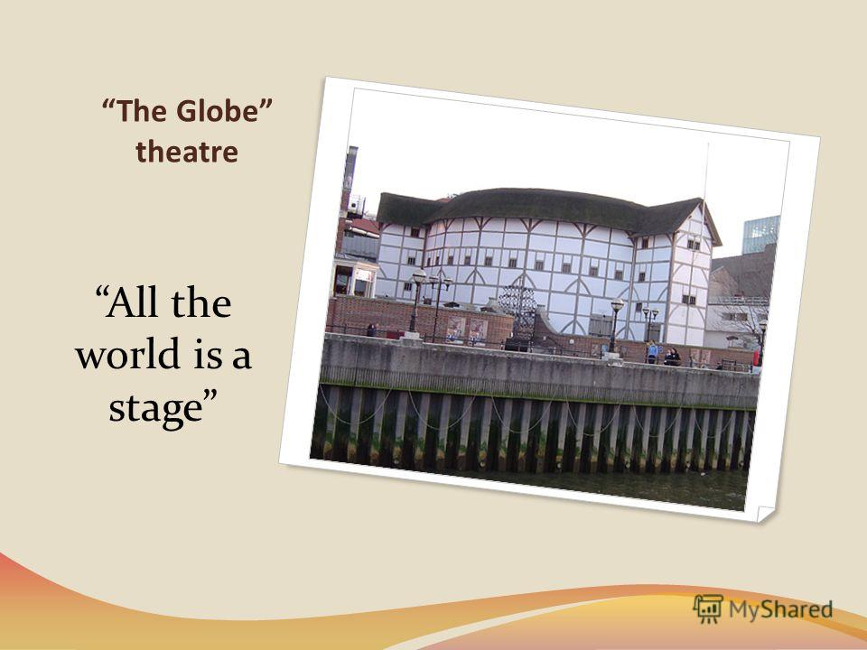 The Globe theatre All the world is a stage