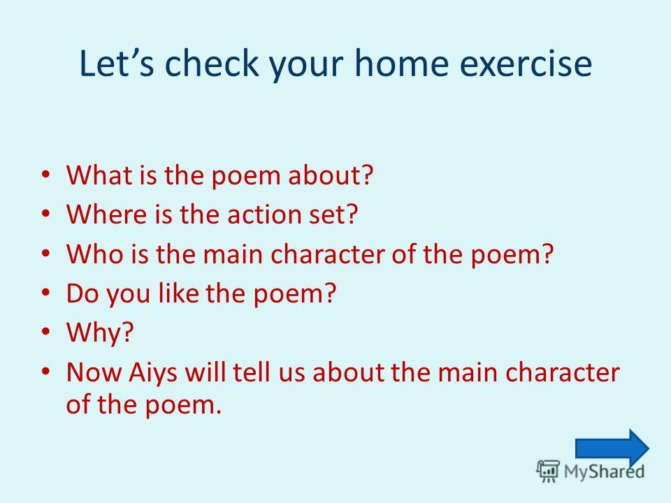 Lets check your home exercise What is the poem about? Where is the action set? Who is the main character of the poem? Do you like the poem? Why? Now Aiys will tell us about the main character of the poem.