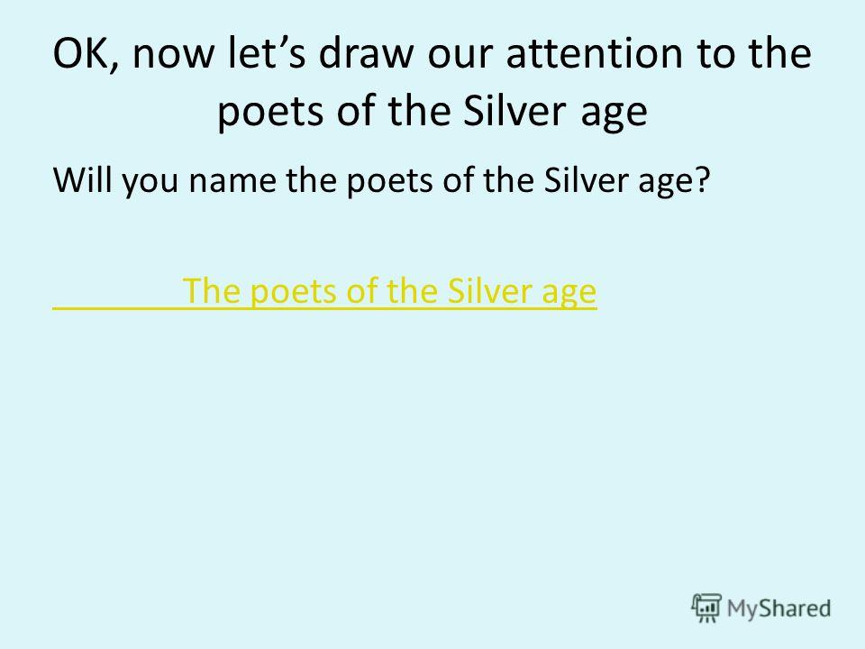 OK, now lets draw our attention to the poets of the Silver age Will you name the poets of the Silver age? The poets of the Silver age
