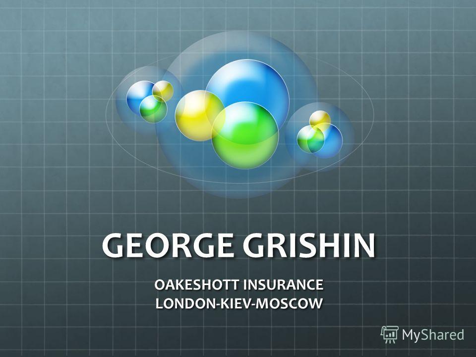GEORGE GRISHIN OAKESHOTT INSURANCE LONDON-KIEV-MOSCOW
