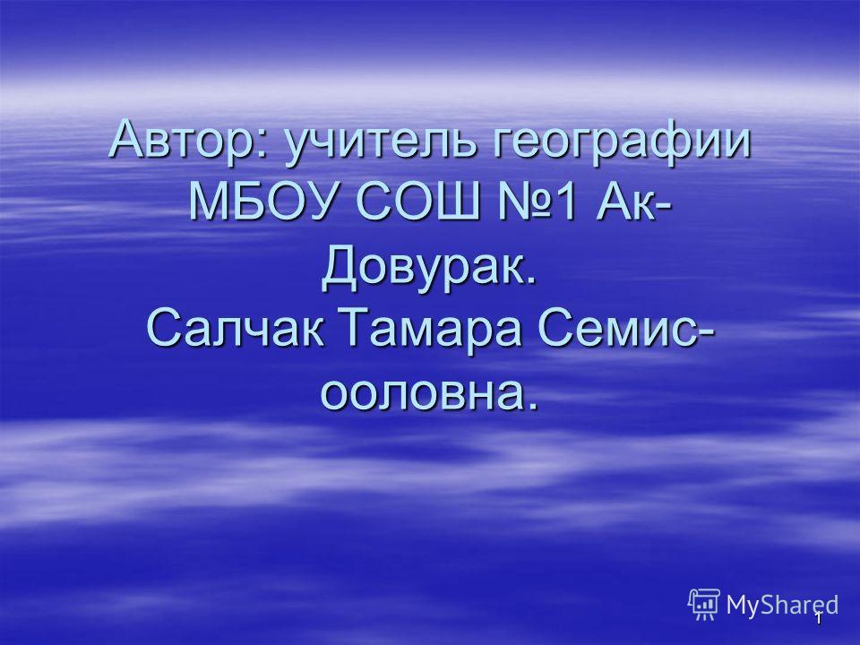 Автор: учитель географии МБОУ СОШ 1 Ак- Довурак. Салчак Тамара Семис- ооловна. 1