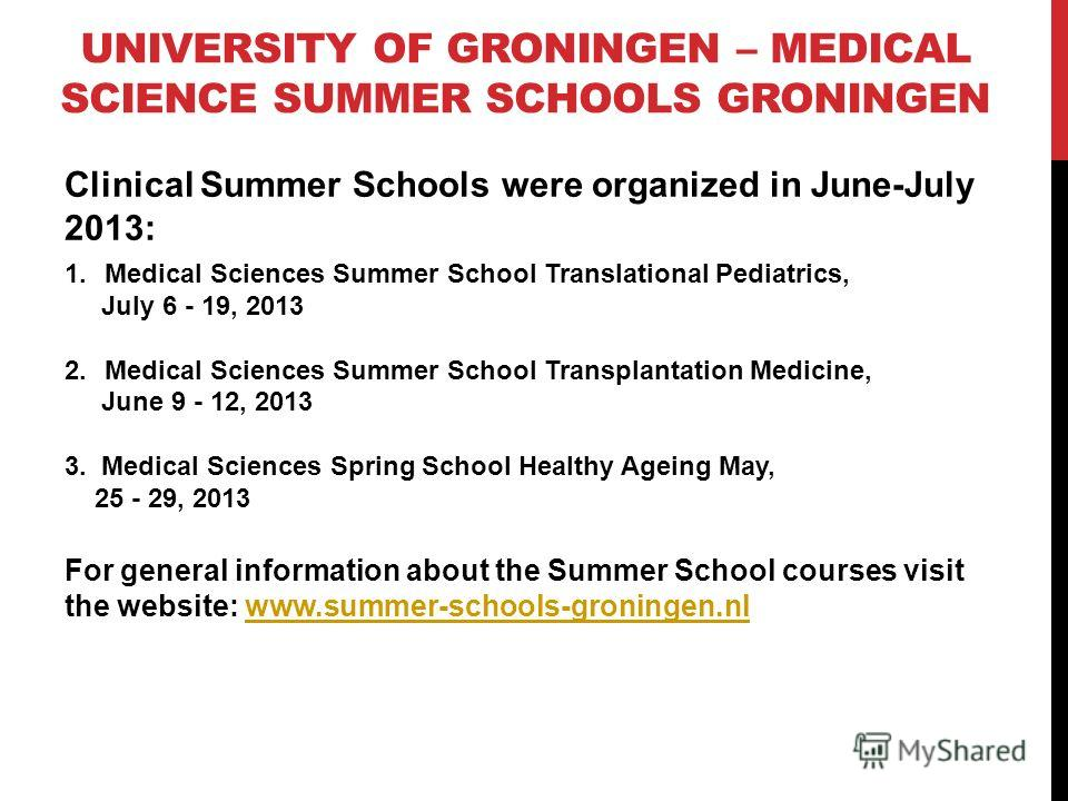 Clinical Summer Schools were organized in June-July 2013: 1.Medical Sciences Summer School Translational Pediatrics, July 6 - 19, 2013 2.Medical Sciences Summer School Transplantation Medicine, June 9 - 12, 2013 3. Medical Sciences Spring School Heal