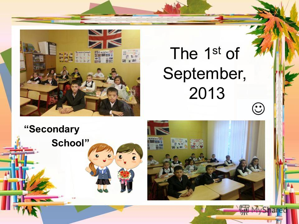 The 1 st of September, 2013 Secondary School