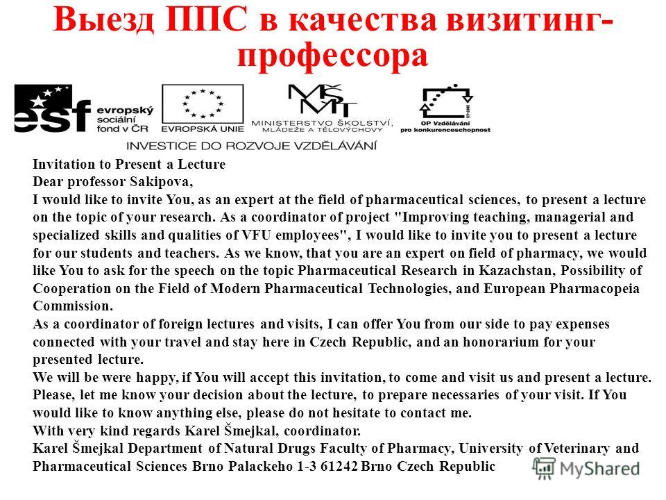 Выезд ППС в качества визитинг- профессора Invitation to Present a Lecture Dear professor Sakipova, I would like to invite You, as an expert at the field of pharmaceutical sciences, to present a lecture on the topic of your research. As a coordinator