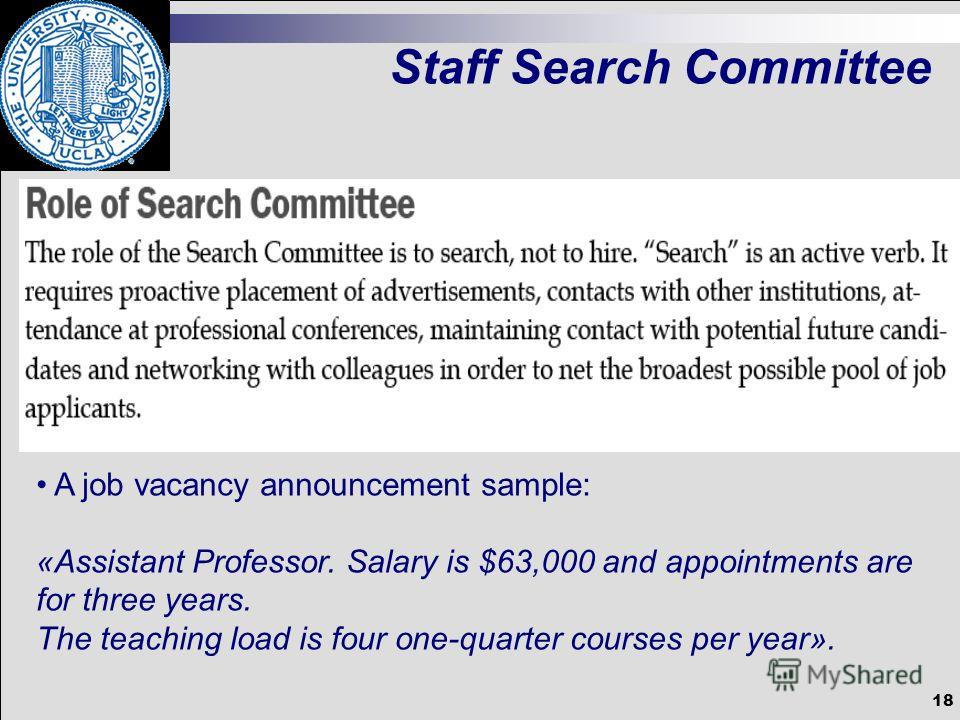 18 Staff Search Committee A job vacancy announcement sample: «Assistant Professor. Salary is $63,000 and appointments are for three years. The teaching load is four one-quarter courses per year».