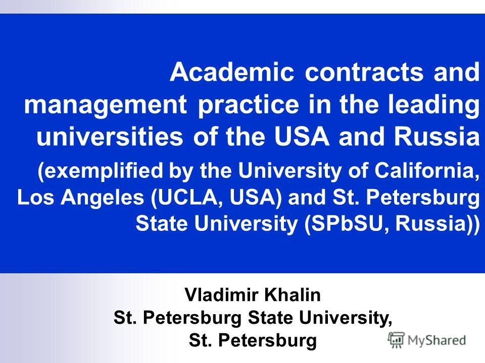 Academic contracts and management practice in the leading universities of the USA and Russia (exemplified by the University of California, Los Angeles (UCLA, USA) and St. Petersburg State University (SPbSU, Russia)) Vladimir Khalin St. Petersburg Sta