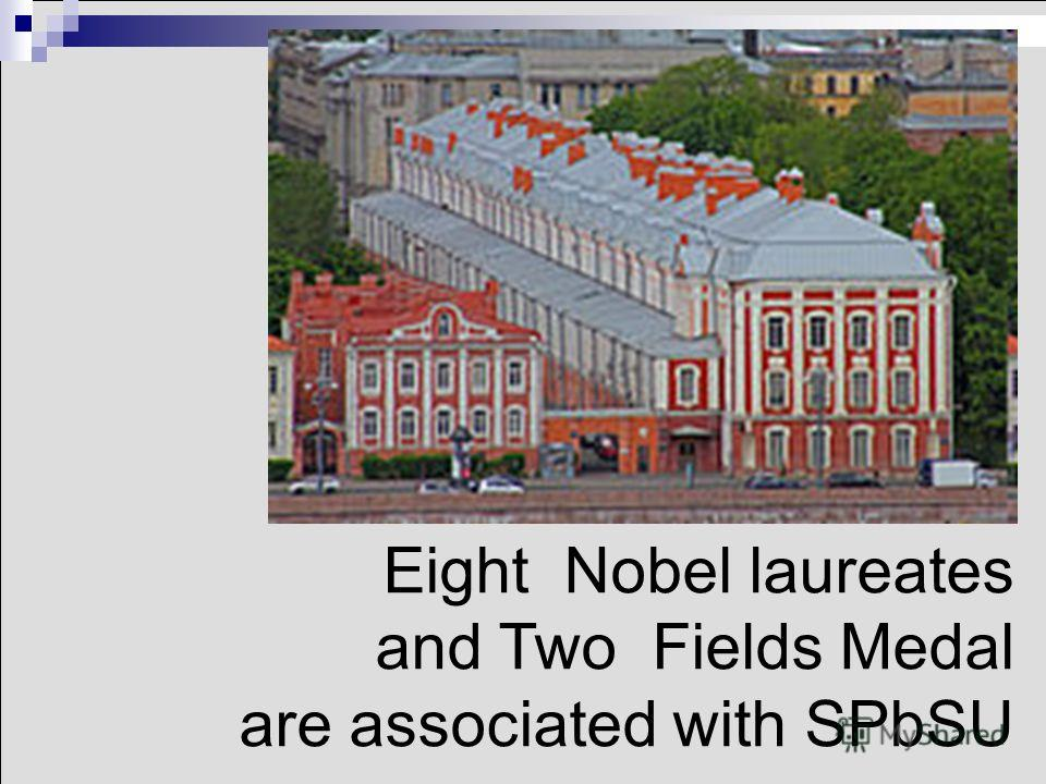 Eight Nobel laureates and Two Fields Medal are associated with SPbSU