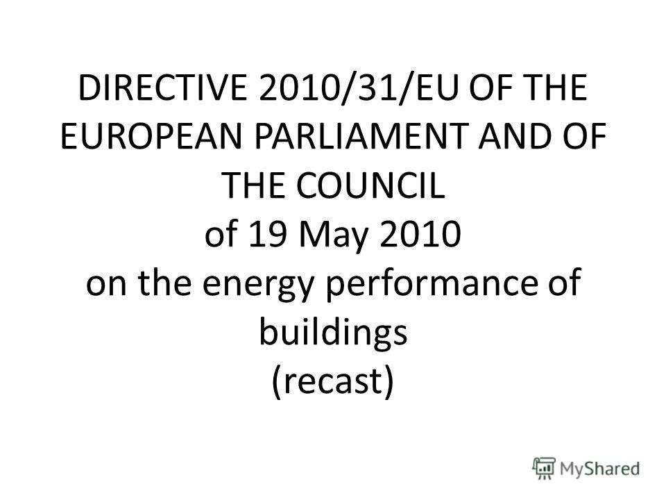 DIRECTIVE 2010/31/EU OF THE EUROPEAN PARLIAMENT AND OF THE COUNCIL of 19 May 2010 on the energy performance of buildings (recast)