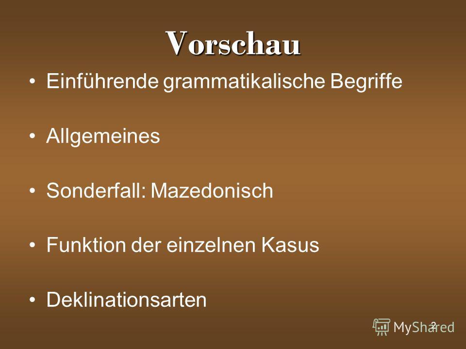2 Vorschau Einführende grammatikalische Begriffe Allgemeines Sonderfall: Mazedonisch Funktion der einzelnen Kasus Deklinationsarten