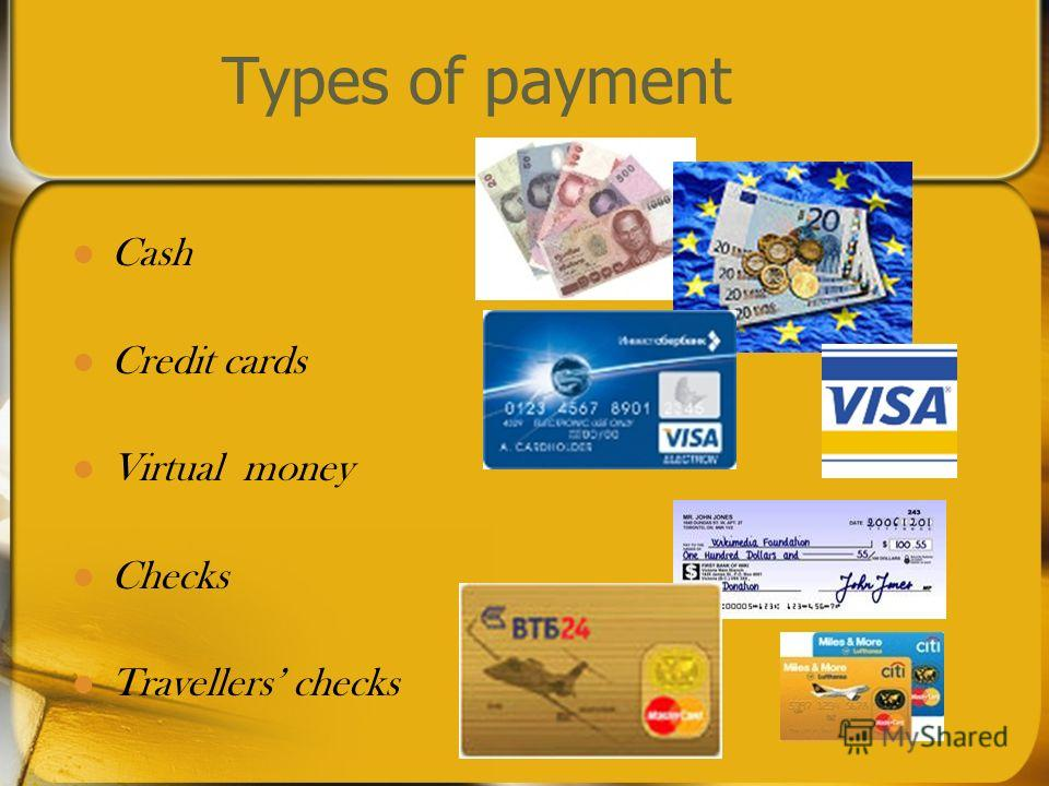 Types of payment Cash Credit cards Virtual money Checks Travellers checks