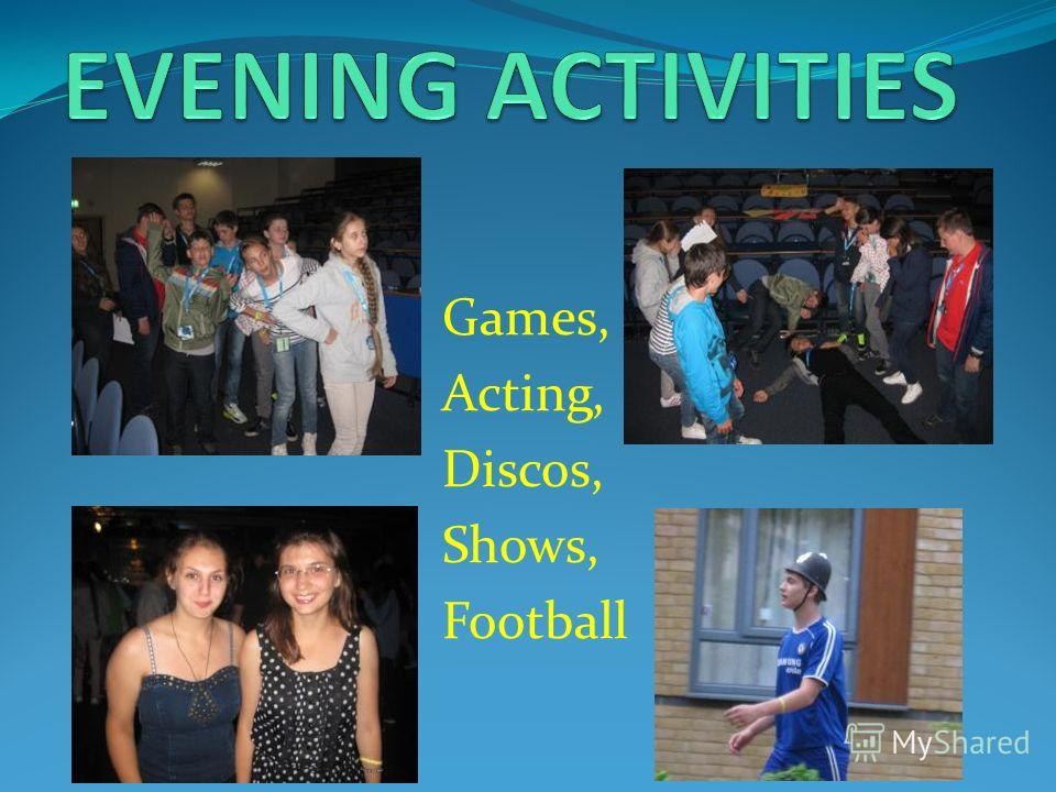 Games, Acting, Discos, Shows, Football