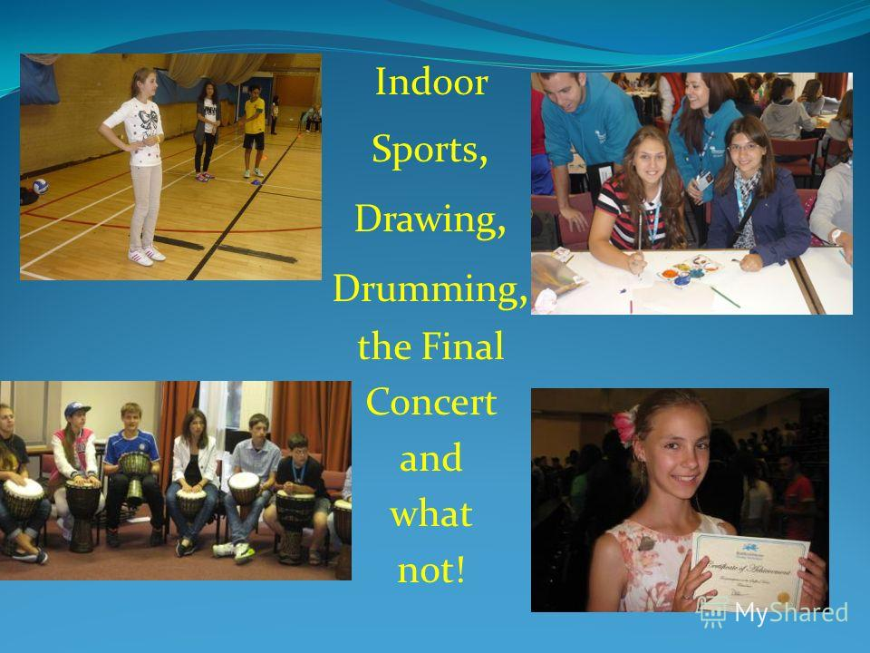 Indoor Sports, Drawing, Drumming, the Final Concert and what not!
