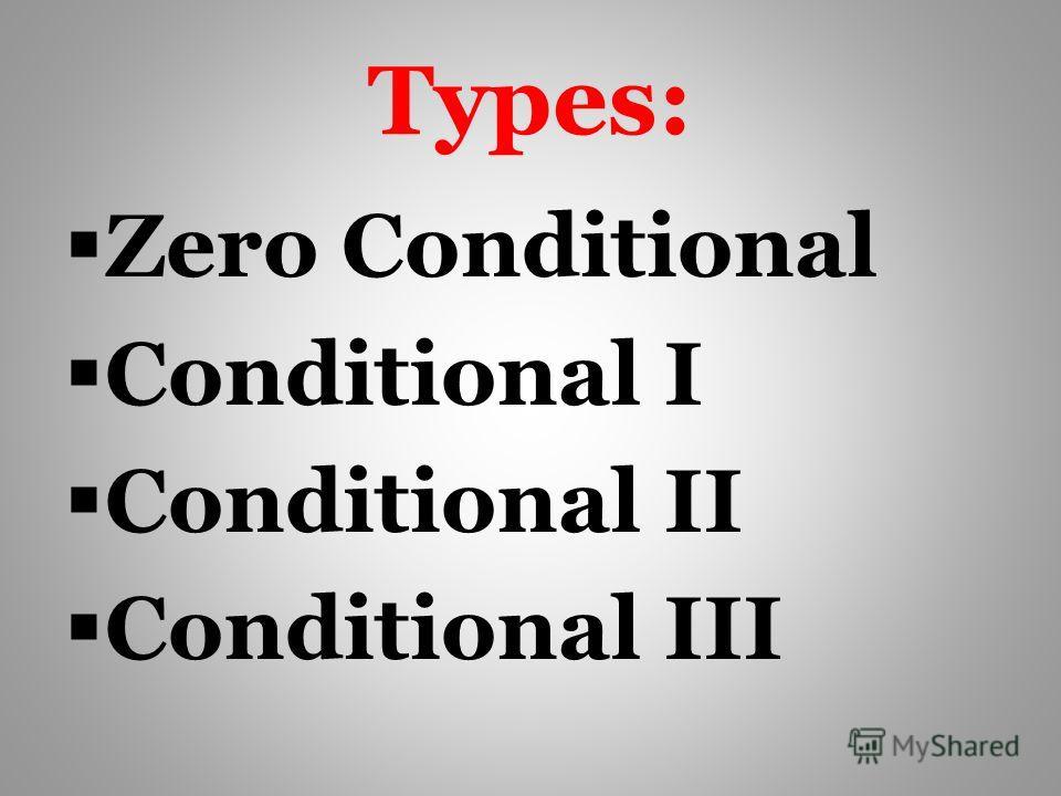Types: Zero Conditional Conditional I Conditional II Conditional III