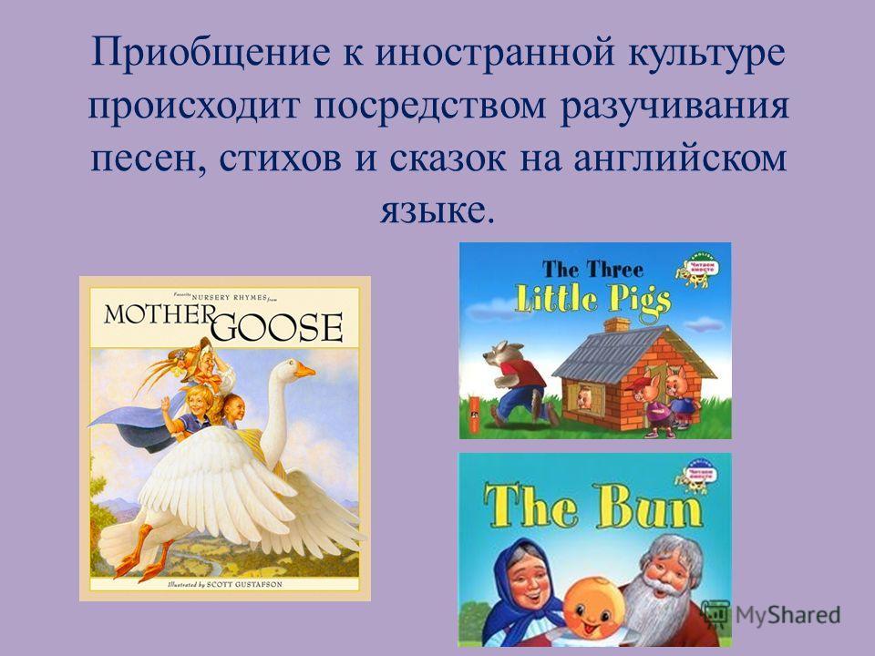Приобщение к иностранной культуре происходит посредством разучивания песен, стихов и сказок на английском языке.