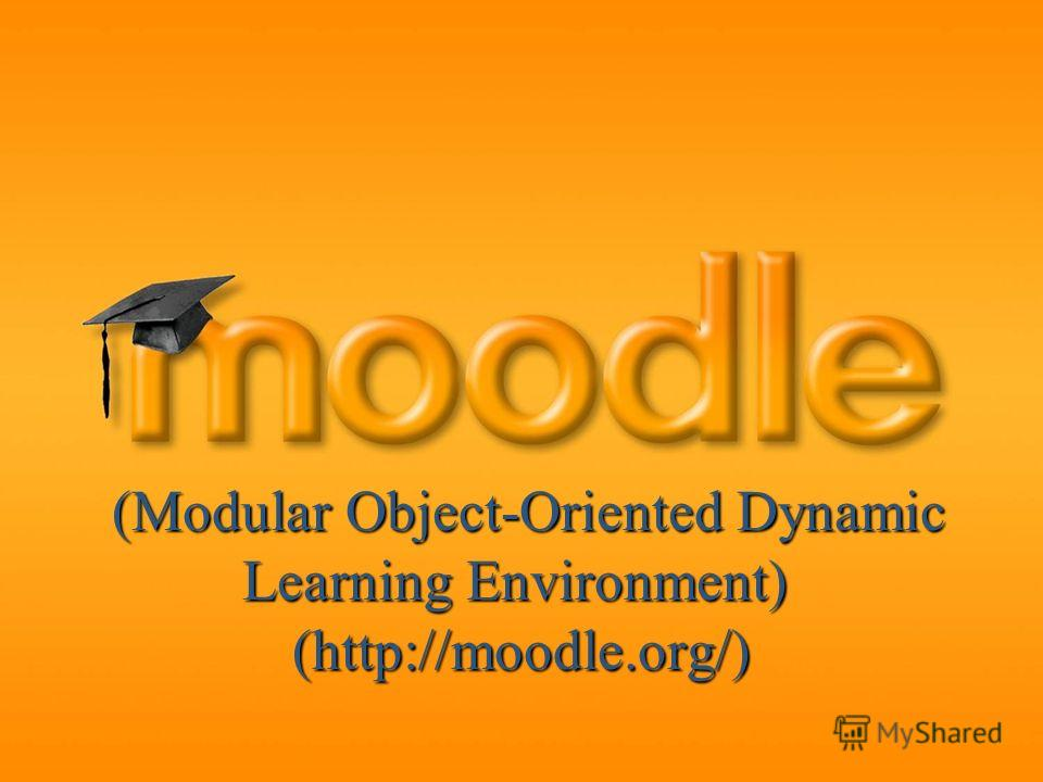 (Modular Object-Oriented Dynamic Learning Environment) (http://moodle.org/) (Modular Object-Oriented Dynamic Learning Environment) (http://moodle.org/)