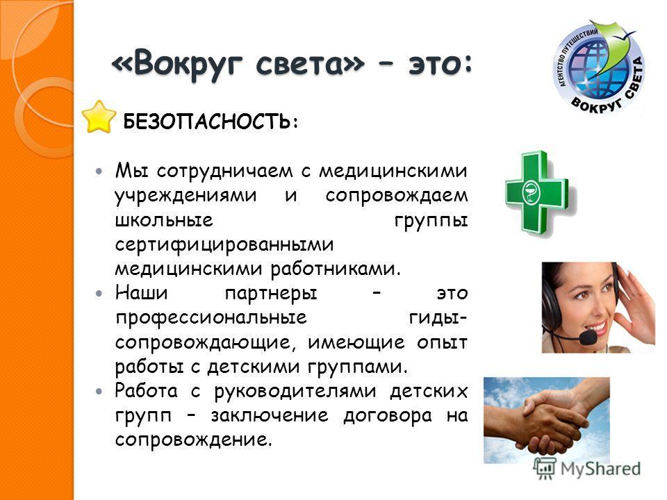 «Вокруг света» – это: БЕЗОПАСНОСТЬ: Мы сотрудничаем с медицинскими учреждениями и сопровождаем школьные группы сертифицированными медицинскими работниками. Наши партнеры – это профессиональные гиды- сопровождающие, имеющие опыт работы с детскими груп