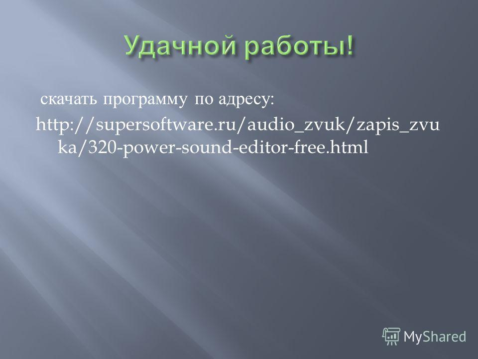скачать программу по адресу : http://supersoftware.ru/audio_zvuk/zapis_zvu ka/320-power-sound-editor-free.html