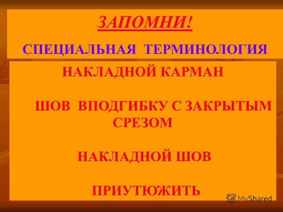 НАКЛАДНОЙ КАРМАН ШОВ ВПОДГИБКУ С ЗАКРЫТЫМ СРЕЗОМ НАКЛАДНОЙ ШОВ ПРИУТЮЖИТЬ ЗАПОМНИ! СПЕЦИАЛЬНАЯ ТЕРМИНОЛОГИЯ