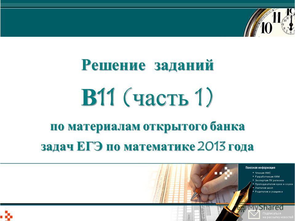 Решение заданий В11 (часть 1) по материалам открытого банка задач ЕГЭ по математике 2013 года