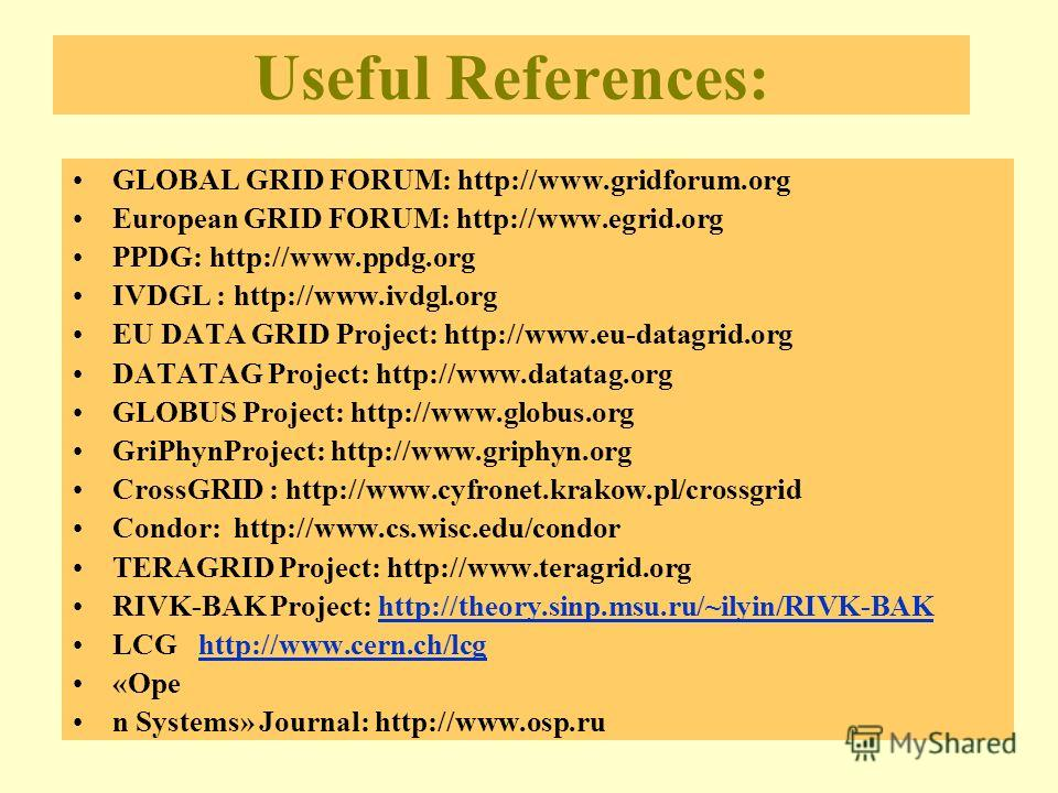 Useful References: GLOBAL GRID FORUM: http://www.gridforum.org European GRID FORUM: http://www.egrid.org PPDG: http://www.ppdg.org IVDGL : http://www.ivdgl.org EU DATA GRID Project: http://www.eu-datagrid.org DATATAG Project: http://www.datatag.org G