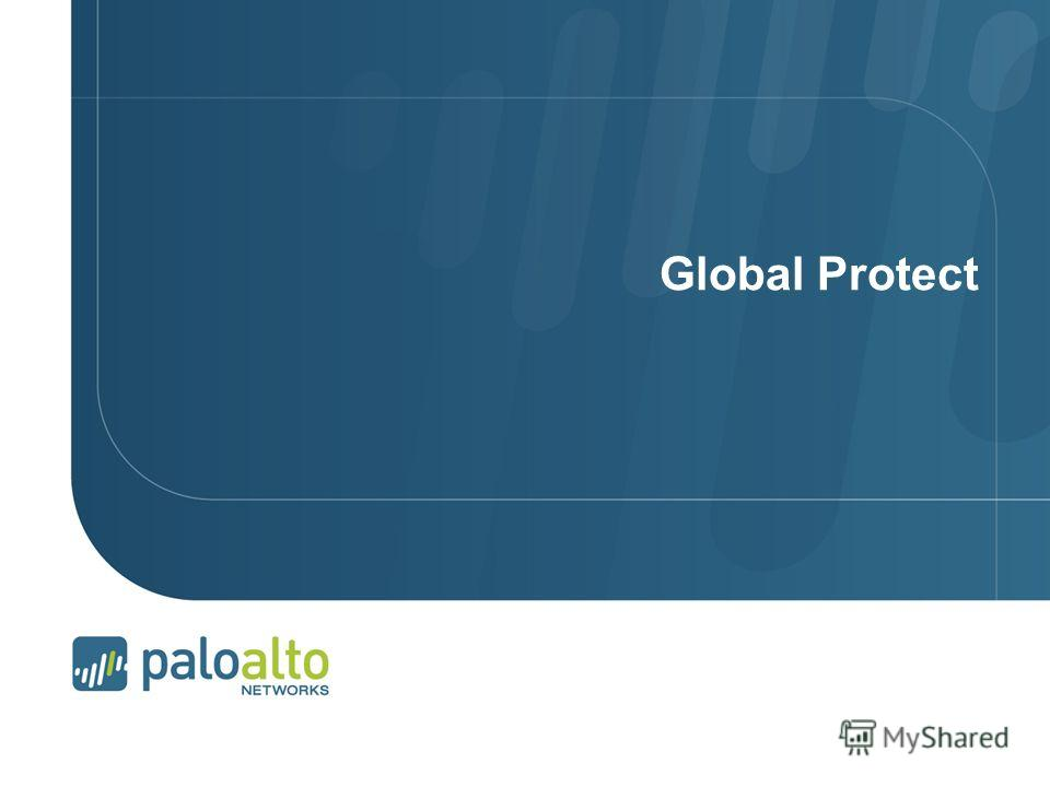 © 2012 Palo Alto Networks. Proprietary and Confidential. Page 41 | © 2007 Palo Alto Networks. Proprietary and Confidential Page 41 | Global Protect