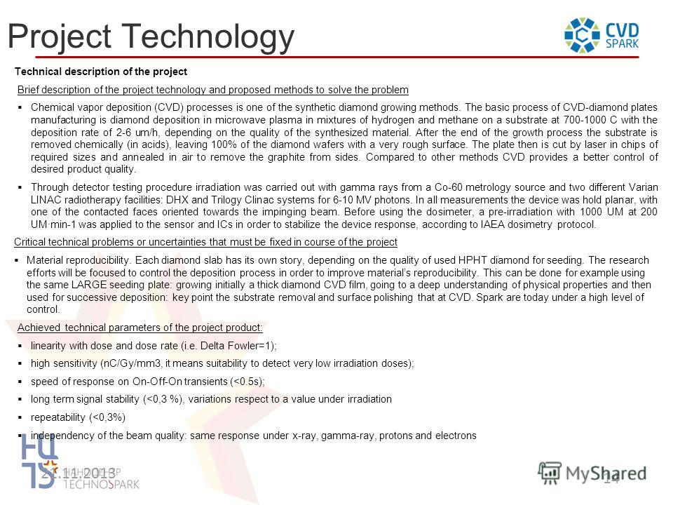 21.11.2013 14 Project Technology Technical description of the project Brief description of the project technology and proposed methods to solve the problem Chemical vapor deposition (CVD) processes is one of the synthetic diamond growing methods. The