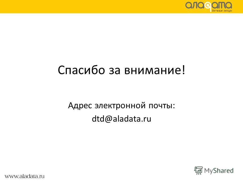 Спасибо за внимание! Адрес электронной почты: dtd@aladata.ru