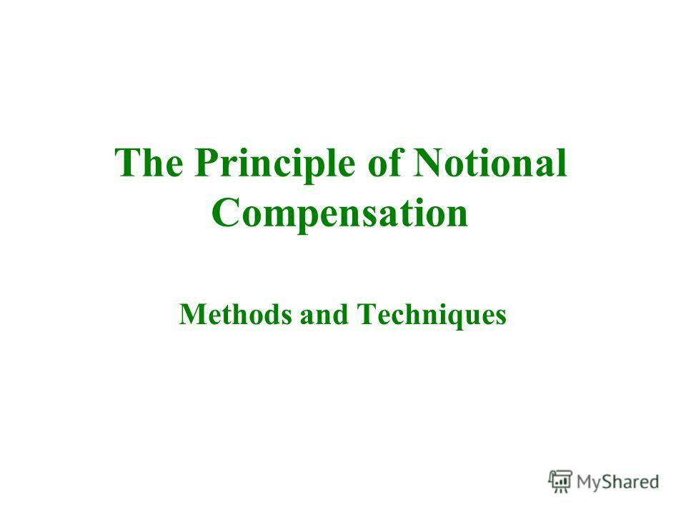 The Principle of Notional Compensation Methods and Techniques