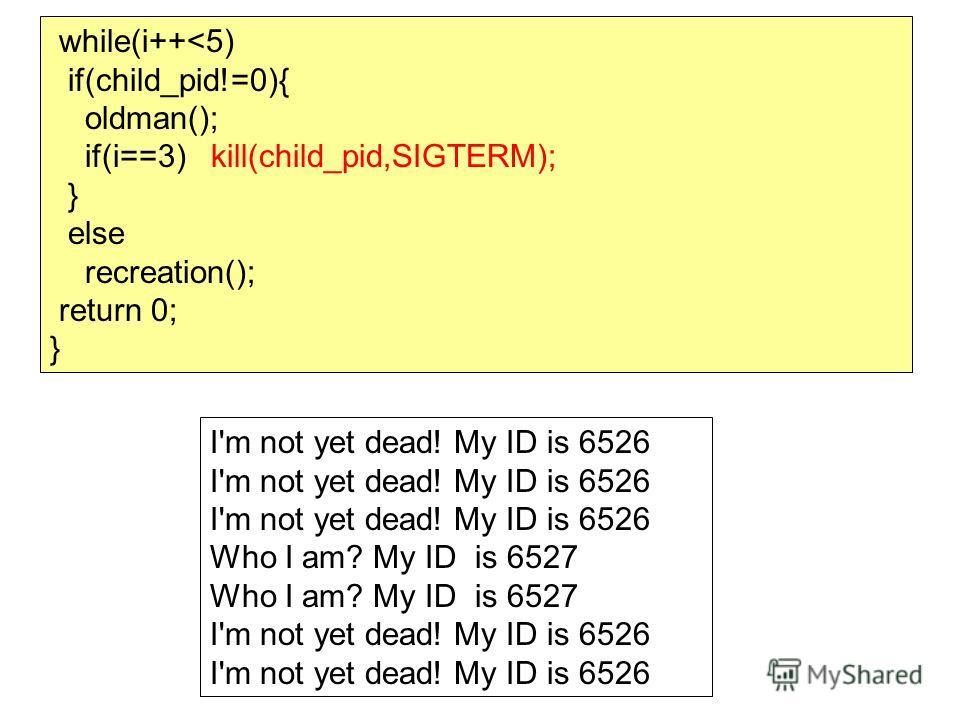 I'm not yet dead! My ID is 6526 Who I am? My ID is 6527 I'm not yet dead! My ID is 6526 while(i++