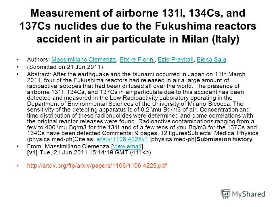 Measurement of airborne 131I, 134Cs, and 137Cs nuclides due to the Fukushima reactors accident in air particulate in Milan (Italy) Authors: Massimiliano Clemenza, Ettore Fiorini, Ezio Previtali, Elena SalaMassimiliano ClemenzaEttore FioriniEzio Previ