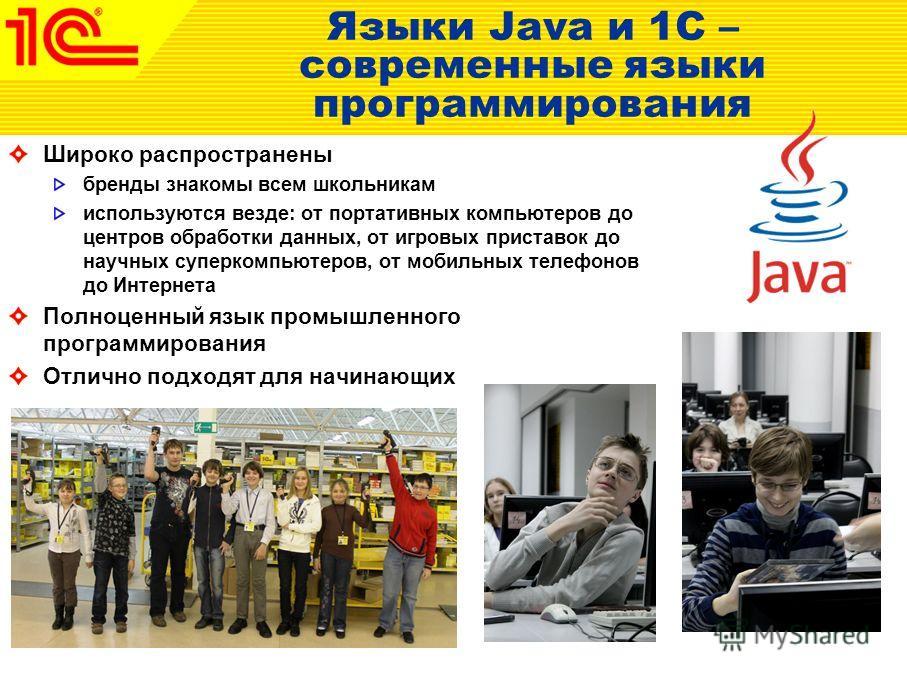 Языки Java и 1C – современные языки программирования Широко распространены бренды знакомы всем школьникам используются везде: от портативных компьютеров до центров обработки данных, от игровых приставок до научных суперкомпьютеров, от мобильных телеф