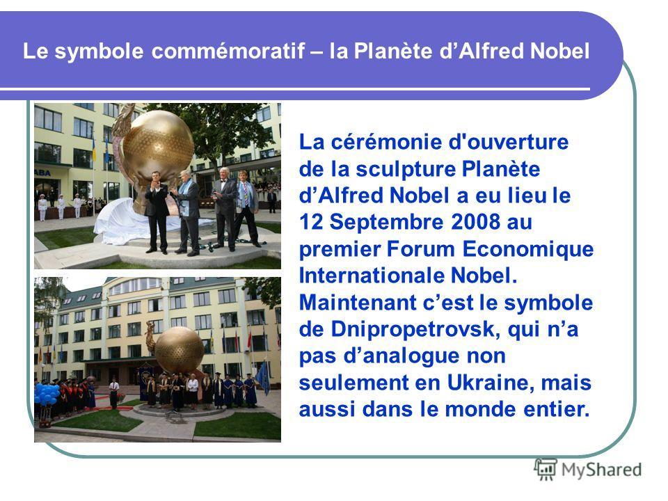 Le symbole commémoratif – la Planète dAlfred Nobel La cérémonie d'ouverture de la sculpture Planète dAlfred Nobel a eu lieu le 12 Septembre 2008 au premier Forum Economique Internationale Nobel. Maintenant cest le symbole de Dnipropetrovsk, qui na pa