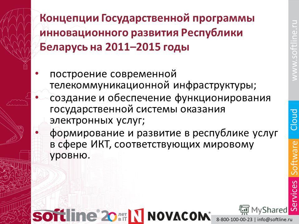 Концепции Государственной программы инновационного развития Республики Беларусь на 2011–2015 годы построение современной телекоммуникационной инфраструктуры; создание и обеспечение функционирования государственной системы оказания электронных услуг;
