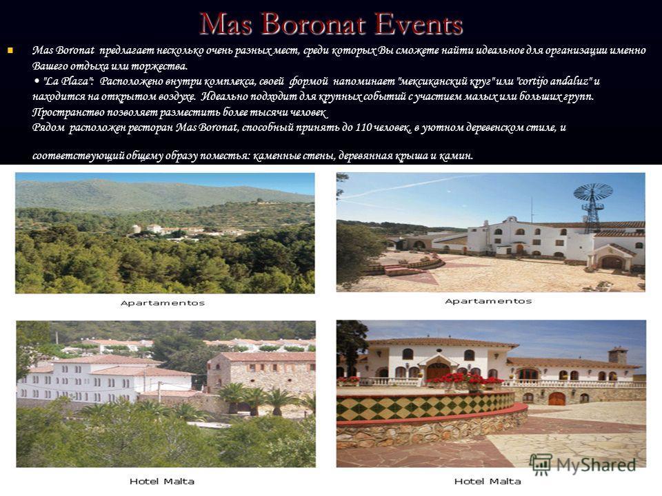 Mas Boronat Events Mas Boronat предлагает несколько очень разных мест, среди которых Вы сможете найти идеальное для организации именно Вашего отдыха или торжества.