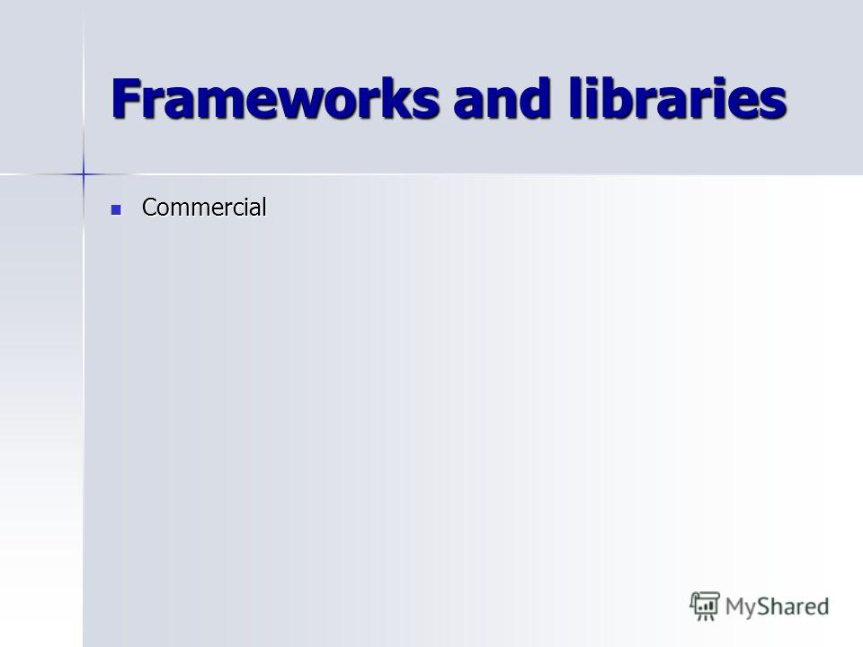 Frameworks and libraries Commercial Commercial