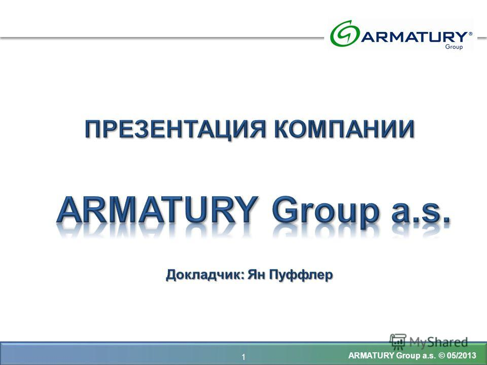 ARMATURY Group a.s. © 05/2013 1