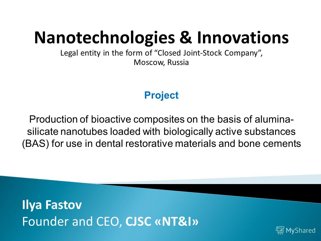 Nanotechnologies & Innovations Legal entity in the form of Closed Joint-Stock Company, Moscow, Russia Project Production of bioactive composites on the basis of alumina- silicate nanotubes loaded with biologically active substances (BAS) for use in d