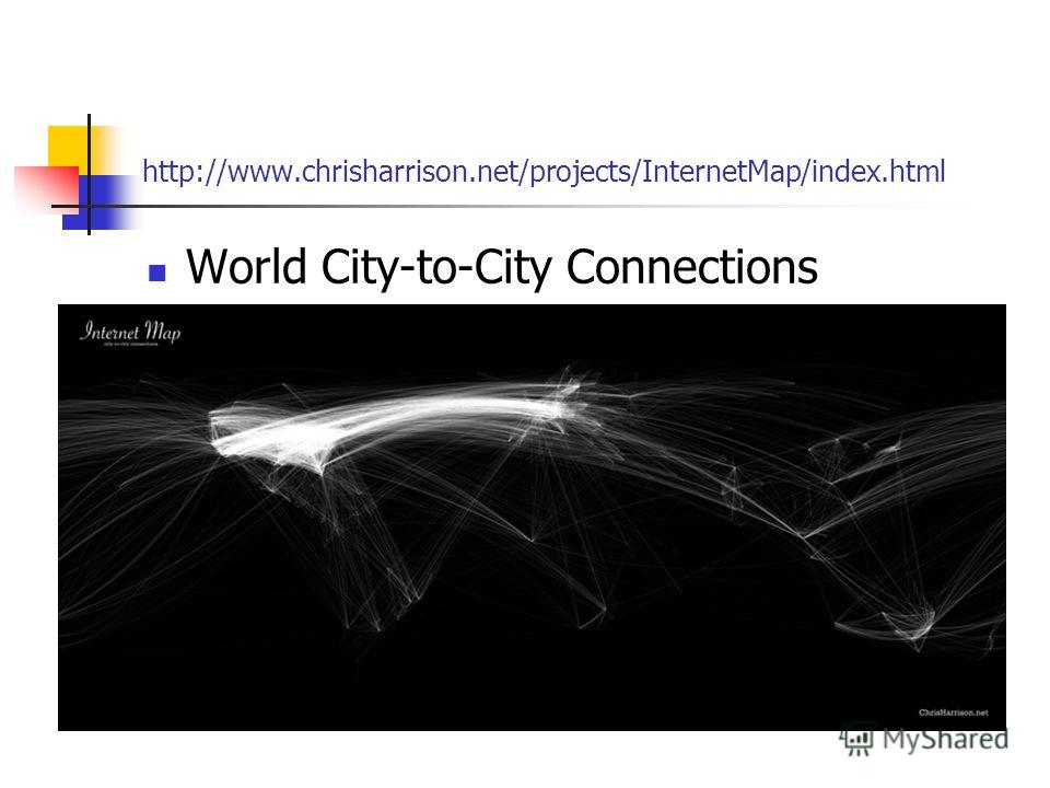 http://www.chrisharrison.net/projects/InternetMap/index.html World City-to-City Connections