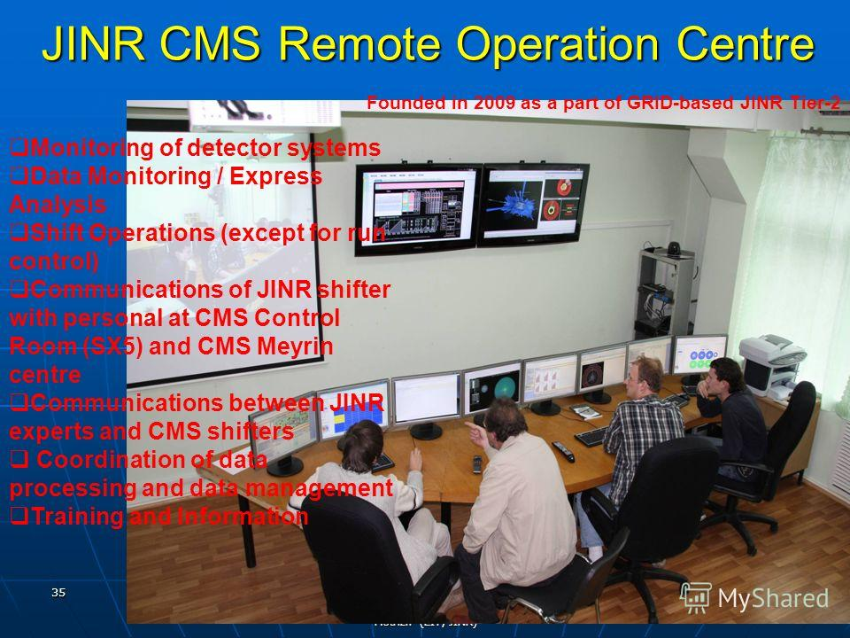 T.Strizh (LIT, JINR) JINR CMS Remote Operation Centre Monitoring of detector systems Data Monitoring / Express Analysis Shift Operations (except for run control) Communications of JINR shifter with personal at CMS Control Room (SX5) and CMS Meyrin ce
