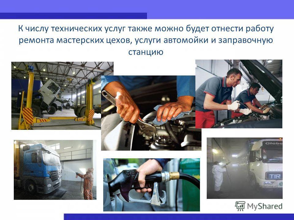 К числу технических услуг также можно будет отнести работу ремонта мастерских цехов, услуги автомойки и заправочную станцию