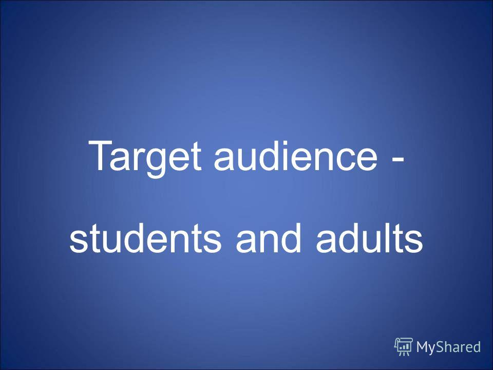 Target audience - students and adults