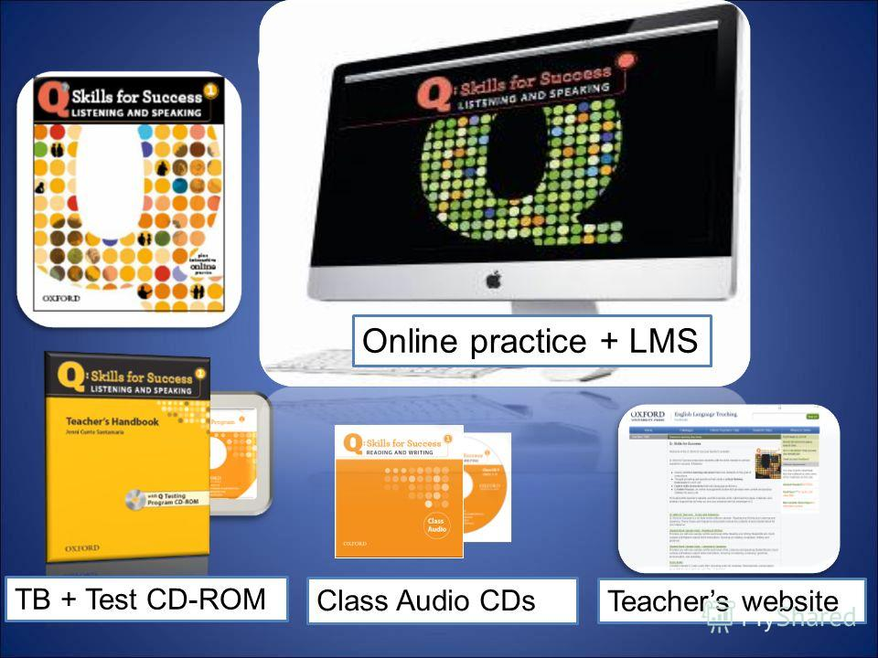 Components Class Audio CDs Teachers website Online practice + LMS TB + Test CD-ROM