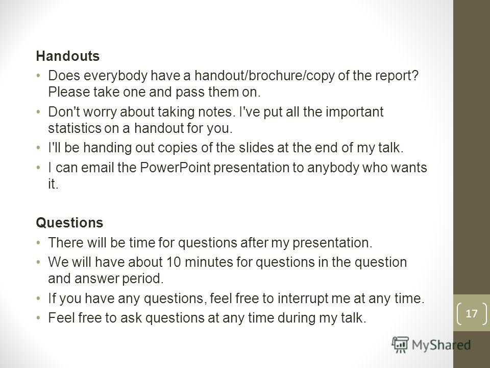 Handouts Does everybody have a handout/brochure/copy of the report? Please take one and pass them on. Don't worry about taking notes. I've put all the important statistics on a handout for you. I'll be handing out copies of the slides at the end of m