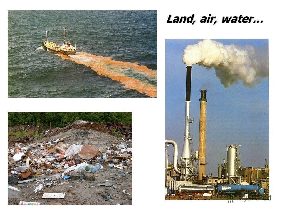 Land, air, water…